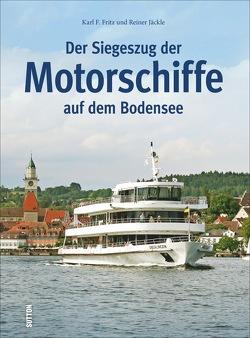 Der Siegeszug der Motorschiffe auf dem Bodensee von Fritz,  Karl F, Jäckle,  Reiner