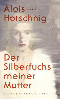 Der Silberfuchs meiner Mutter von Hotschnig,  Alois