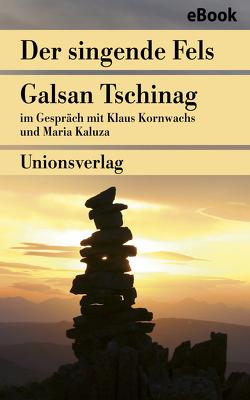 Der singende Fels – Schamanismus, Heilkunde, Wissenschaft von Kaluza,  Maria, Kornwachs,  Klaus, Tschinag,  Galsan