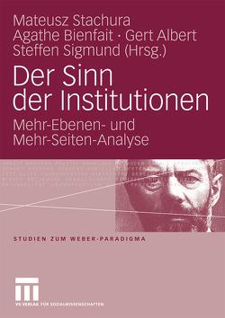 Der Sinn der Institutionen von Albert,  Gert, Bienfait,  Agathe, Sigmund,  Steffen, Stachura,  Mateusz