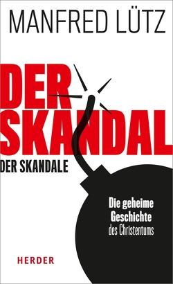 Der Skandal der Skandale von Angenendt,  Arnold, Lütz,  Manfred