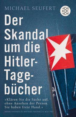 Der Skandal um die Hitler-Tagebücher von Seufert,  Michael
