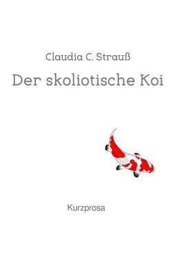 Der skoliotische Koi von Strauß,  Claudia C.