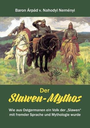 Der Slawen-Mythos von von Nahodyl Neményi,  Árpád