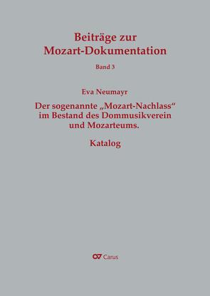 """Der sogenannte """"Mozart-Nachlass"""" im Bestand des Dommusikvereins und Mozarteums. Katalog von Neumayr,  Eva"""