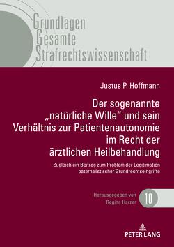 """Der sogenannte """"natürliche Wille"""" und sein Verhältnis zur Patientenautonomie im Recht der ärztlichen Heilbehandlung von Hoffmann,  Justus Paul"""