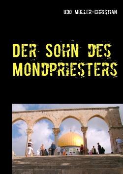 Der Sohn des Mondpriesters von Müller-Christian,  Udo