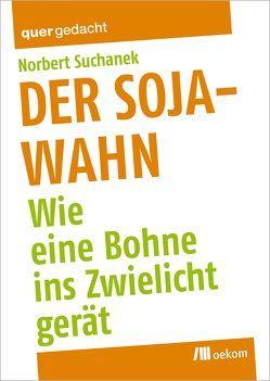 Der Soja-Wahn von Suchanek,  Norbert