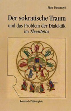 """Der sokratische Traum und das Problem der Dialektik im """"Theaitetos"""" von Pasterczyk,  Piotr"""