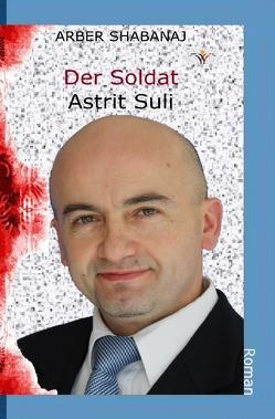 Der Soldat Astrit Suli von Shabanaj,  Arber
