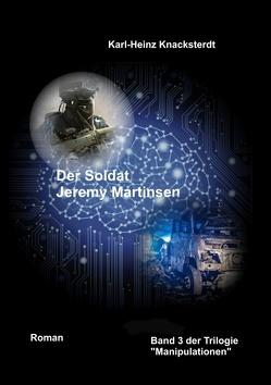 Der Soldat Jeremy Martinsen von Knacksterdt,  Karl-Heinz