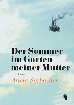 Der Sommer im Garten meiner Mutter von Sarbacher,  Ariela