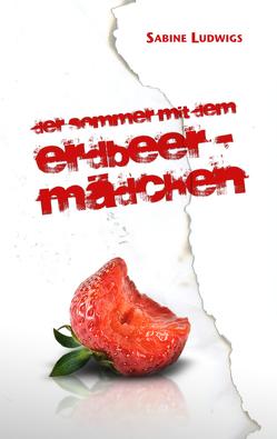 Der Sommer mit dem Erdbeermädchen von Ludwigs,  Sabine