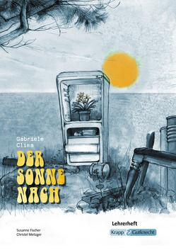 Der Sonne nach von Gabriele Clima – Lehrerheft Klasse 10 von Verlag GmbH,  Krapp & Gutknecht