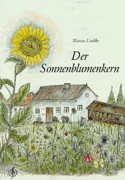 Der Sonnenblumenkern von Kirchner,  Maria, Liedtke,  Marcus
