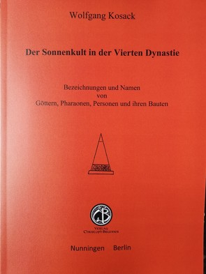 Der Sonnenkult in der Vierten Dynastie von Kosack,  Wolfgang