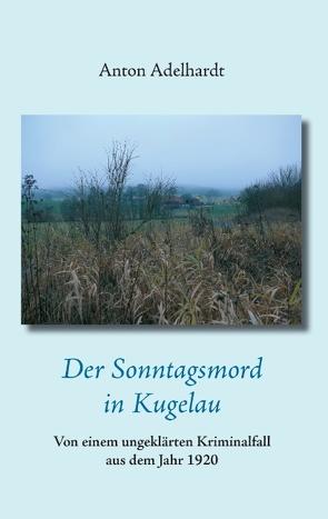 Der Sonntagsmord in Kugelau von Adelhardt,  Anton