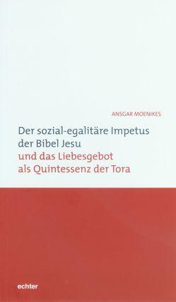 Der sozial-egalitäre Impetus der Bibel Jesu und das Liebesgebot als Quintessenz der Tora von Moenikes,  Ansgar