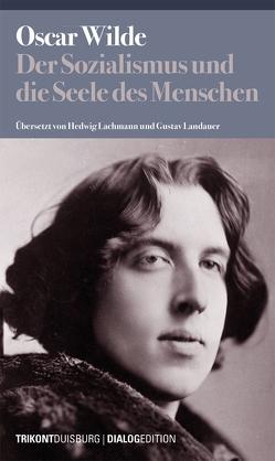 Der Sozialismus und die Seele des Menschen von Wilde,  Oscar