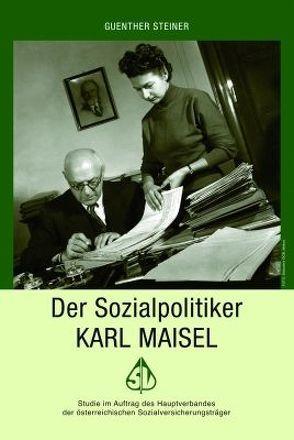 Der Sozialpolitiker Karl Maisel von Steiner,  Guenther