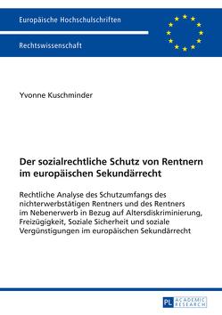 Der sozialrechtliche Schutz von Rentnern im europäischen Sekundärrecht von Kuschminder,  Yvonne