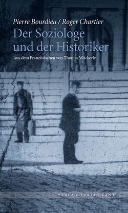 Der Soziologe und der Historiker von Bourdieu,  Pierre, Chartier,  Roger, Wäckerle,  Thomas
