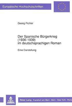 Der Spanische Bürgerkrieg (1936-1939) im deutschsprachigen Roman von Pichler,  Georg