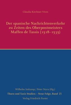 Der spanische Nachrichtenverkehr zu Zeiten des Oberpostmeisters Maffeo de Tassis (1518-1535) von Kirchner Vives,  Clàudia
