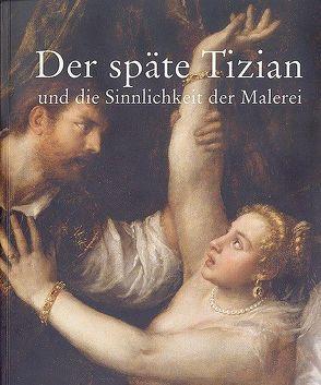 Der späte Tizian und die Sinnlichkeit der Malerei von Ferino-Pagden,  Sylvia, Seipel,  Wilfried