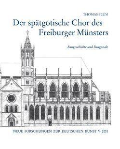 Der spätgotische Chor des Freiburger Münsters von Flum,  Thomas