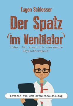 Der Spatz im Ventilator von Schlosser,  Eugen