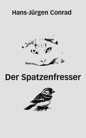 Der Spatzenfresser von Conrad,  Hans-Jürgen