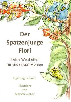 Der Spatzenjunge Flori von Schmelz,  Ingeborg, Weber,  Marion