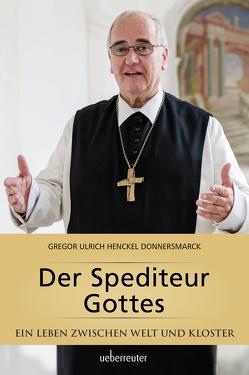 Der Spediteur Gottes von Henckel Donnersmarck,  Gregor Ulrich Abt