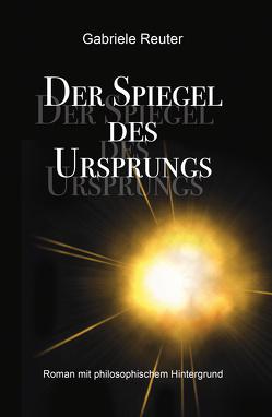 Der Spiegel des Ursprungs von Reuter,  Gabriele