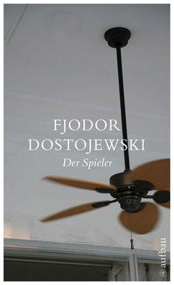 Der Spieler von Creutziger,  Werner, Dostojewski,  Fjodor