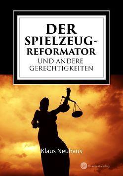 Der Spielzeug-Reformator und andere Gerechtigkeiten von Hörster,  Martin, Neuhaus,  Klaus