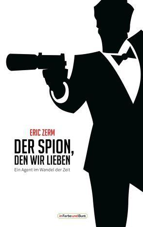 Der Spion, den wir lieben – Ein Agent im Wandel der Zeit von Zerm,  Eric
