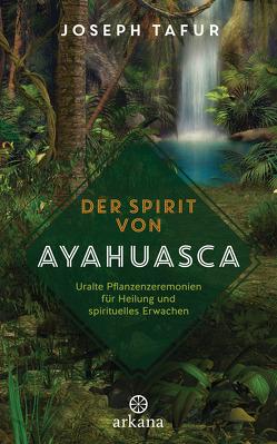 Der Spirit von Ayahuasca von Klingbeil,  Yutta, Tafur,  Joseph