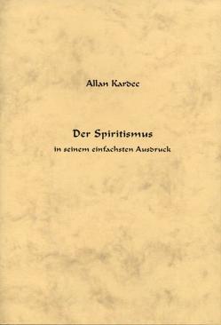 Der Spiritismus in seinem einfachsten Ausdruck von Allan Kardec Studien- u. Arbeitsgruppe e.V., Delhez,  Constantin, Kardec,  Allan