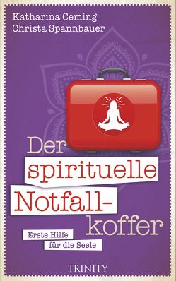 Der spirituelle Notfallkoffer von Ceming,  Katharina, Spannbauer,  Christa