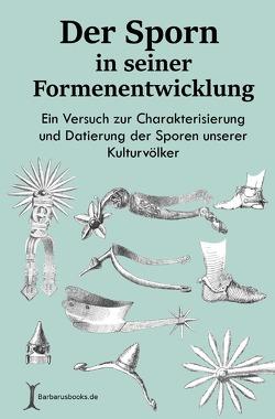 Der Sporn in seiner Formenentwicklung von Rau,  Carsten, Zschille,  Richard