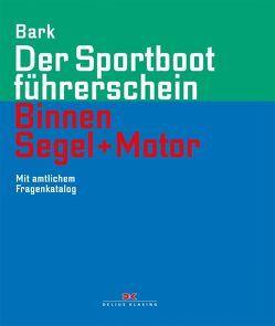 Der Sportbootführerschein Binnen Segel und Motor von Bark,  Axel
