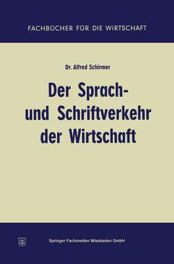 Der Sprach- und Schriftverkehr der Wirtschaft von Schirmer,  Alfred