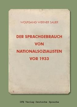 Der Sprachgebrauch von Nationalsozialisten vor 1933 von Sauer,  Wolfgang Werner