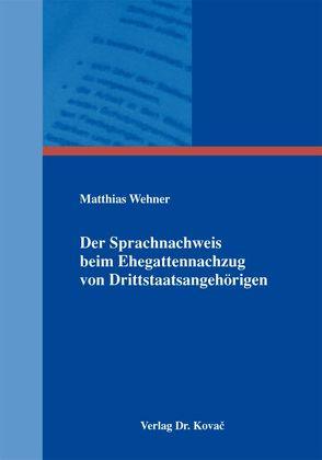 Der Sprachnachweis beim Ehegattennachzug von Drittstaatsangehörigen von Wehner,  Matthias