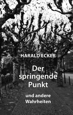 Der springende Punkt und andere Wahrheiten von Ecker,  Harald