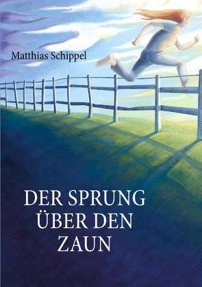 Der Sprung über den Zaun von Schippel,  Matthias