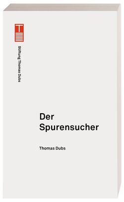 Der Spurensucher von Dubs,  Thomas