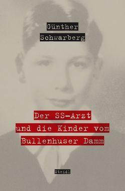 Der SS-Arzt und die Kinder vom Bullenhuser Damm von Schwarberg,  Günther
